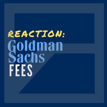 Review & React: Goldman Sachs Fee Schedule!