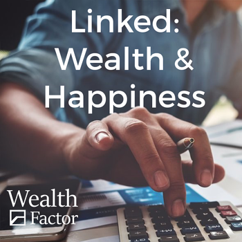It's important to keep the link between wealth and happiness in mind.