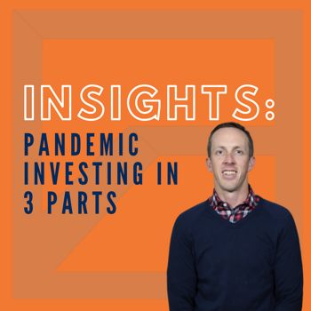 Pandemic Investing in 3 Parts: How to Navigate the Current Situation.