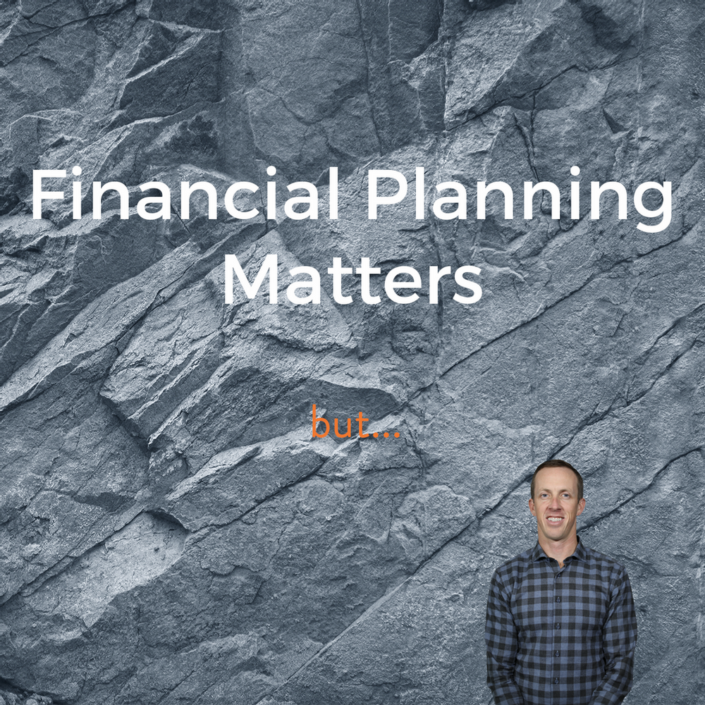 Financial Planning Matters. But...